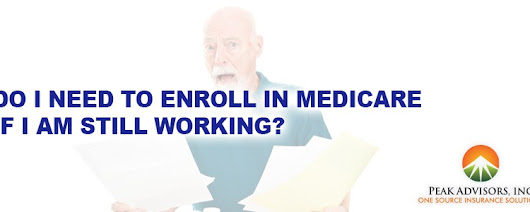 Do I need to enroll in Medicare if I am still working?