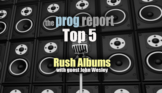 PODCAST: Prog Report Top 5 Rush Albums - The Prog Report