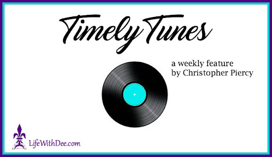 Timely Tunes ~ May 18, 2017 - Life with Dee