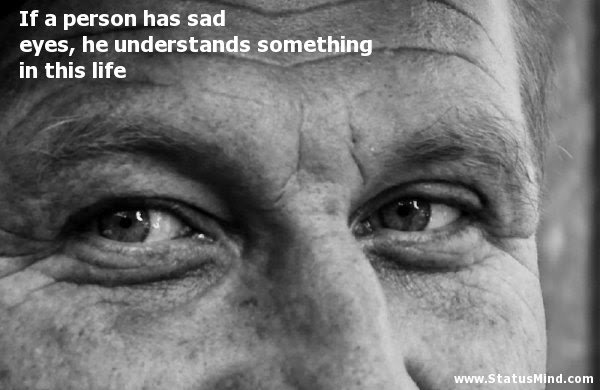 If A Person Has Sad Eyes He Understands Something Statusmindcom