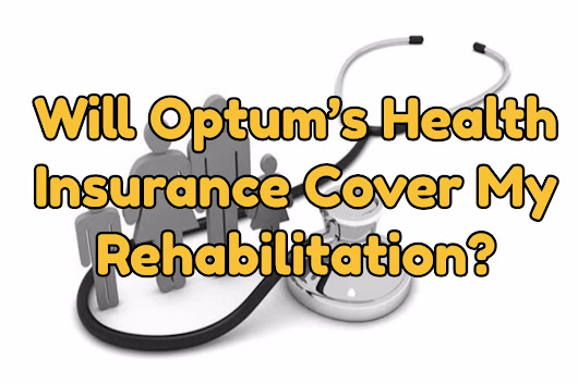 Will Optum's Health Insurance Cover My Rehabilitation? - Best Florida Rehab Centers | Florida Detox Alcohol Centers