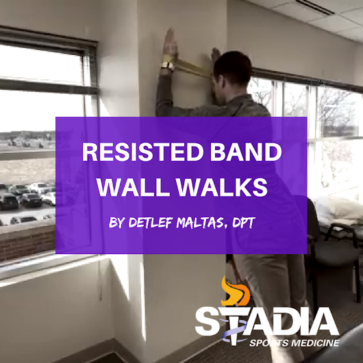 RESISTED BAND WALL WALKS by Detlef Maltas, DPT