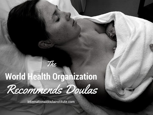 World Health Organization(WHO) Recommends Doulas Attend All Births Globally | International Doula Institute