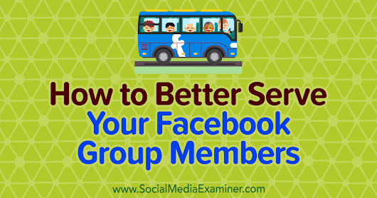 How to Better Serve Your Facebook Group Members