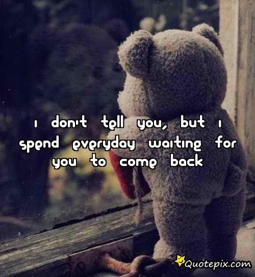 Waiting For U To Come Back Quotes Ssmatters