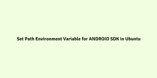 How to Set Path Environment Variable for ANDROID SDK in Ubuntu