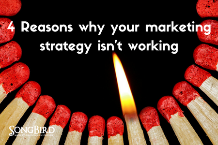 4 Reasons Why Your Marketing Strategy Isn't Working