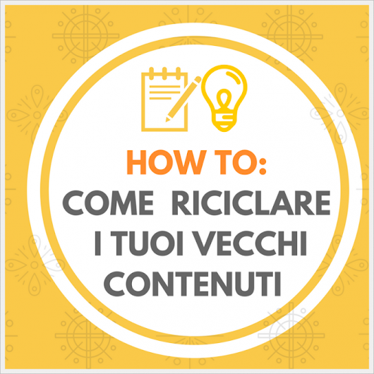 How to: come riutilizzare i vecchi contenuti web | Web Marketing Tools