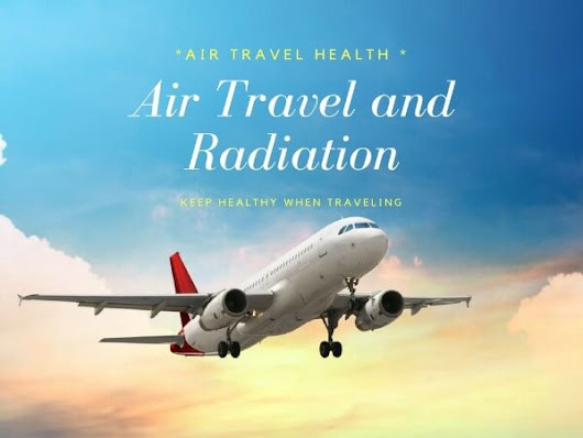 Air Travel And Radiation Exposure - Gr8 Travel Tips