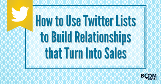 Use Twitter Lists to Build Relationships that Turn Into Sales