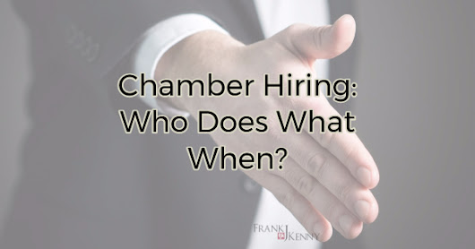 Chamber Hiring: Who Does What When? | Digital Marketing for Chambers | Frank J. Kenny | Chamber Professionals Community