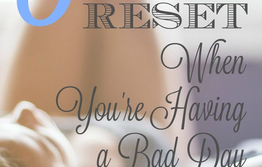 8 Ways To Reset When Youre Having A Bad Day Teacups And Naptime