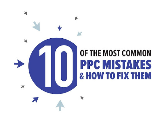 10 of the Most Common PPC Mistakes and How to Fix Them
