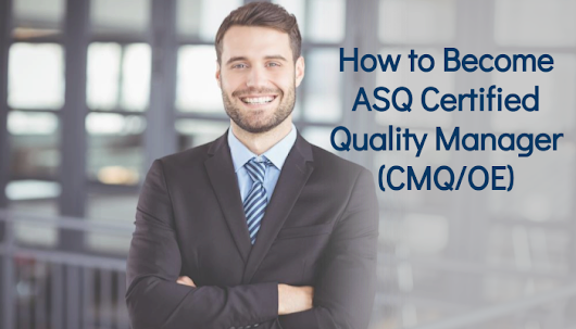 How to Become an ASQ Certified Manager of Quality/Organizational Excellence (CMQ/OE)  Professional?