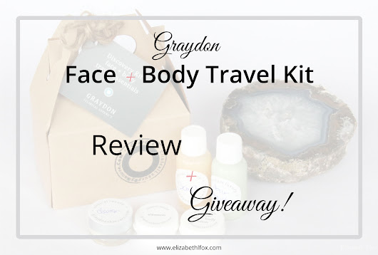 Graydon Face + Body Travel Essentials | Review + Giveaway! - Elizabeth Fox