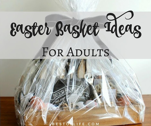 Easter Basket Ideas for Adults - Best of Life | The best of life, food, booze, travel, tech, quotes & everything in between.