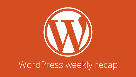 WordPress weekly recap #36: 4.9.9 release leads and more