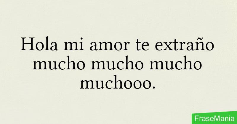 Hola Mi Amor Te Extrano Mucho Mucho Mucho Muchooo