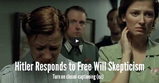 Hitler Reacts to Free Will Skepticism -
