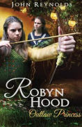 Title: Robyn Hood: Outlaw Princess, Author: John Reynolds