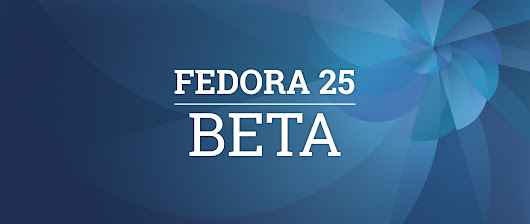 Announcing the Release of Fedora 25 Beta - Fedora Magazine