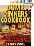 Dump Dinners Cookbook: 30 Most Delici...