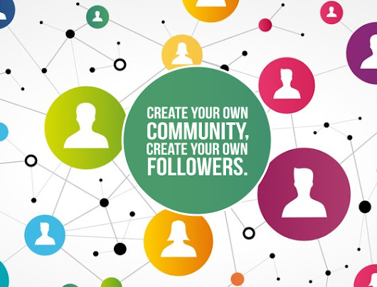 Create your own community, Create your own followers.