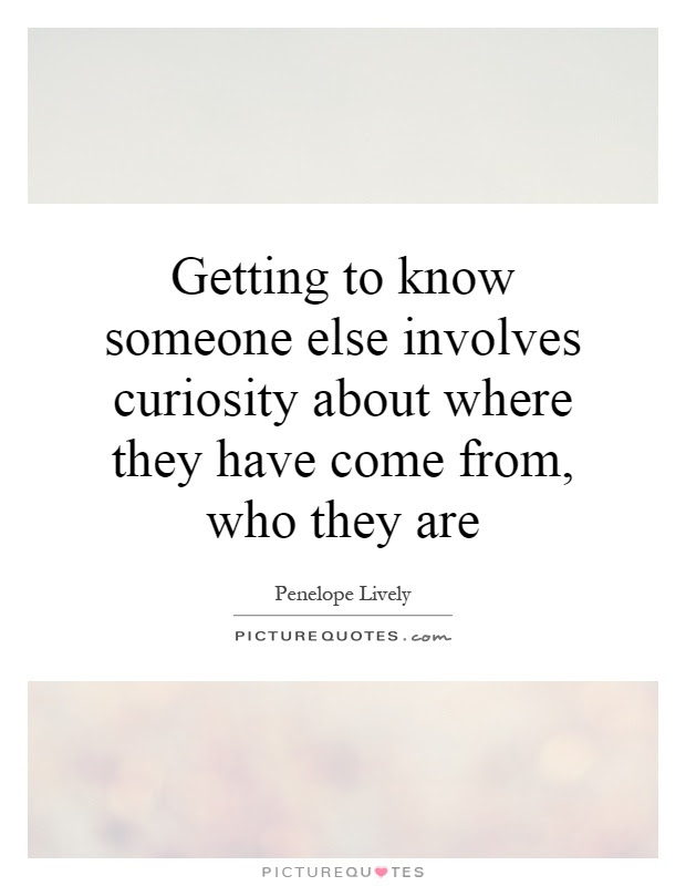 Getting To Know Someone Else Involves Curiosity About Where They