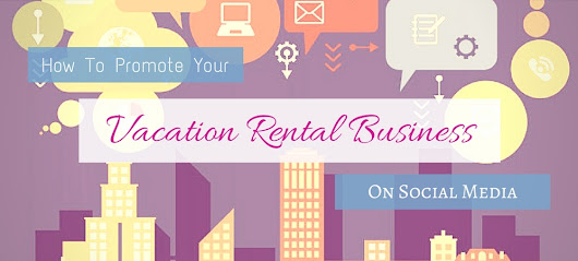 Promote Your Vacation Rental Business on Social Media With These Simple Tips