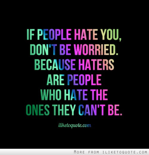 If People Hate You Dont Be Worried Because Haters Are People Who