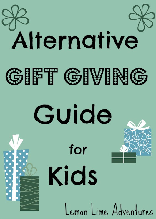 Alternative Gift Giving Guide - Lemon Lime Adventures
