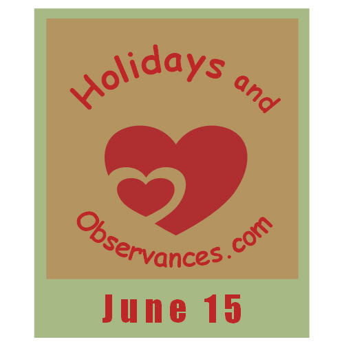 June 15 Holidays and Observances, Events, History, Quote, and More!