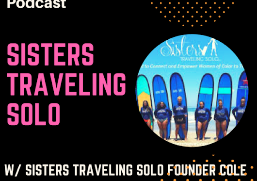 Unapologetically Us – [The Unapologetic Podcast] Sisters Traveling Solo w/ STS Founder Cole