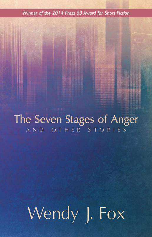 The Seven Stages of Anger by Wendy J. Fox