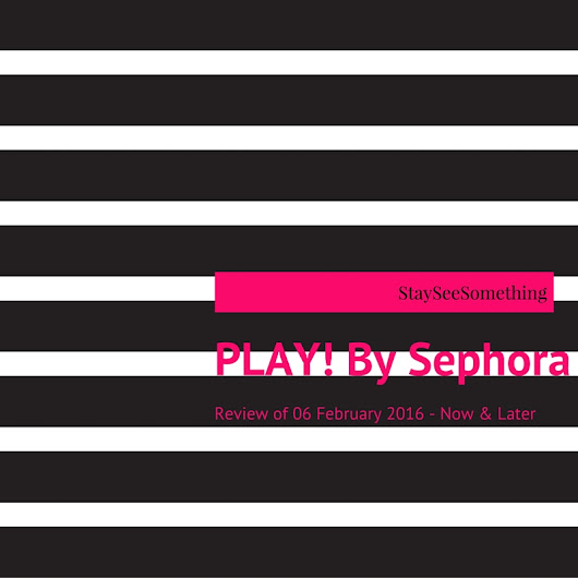 PLAY! By Sephora (#6 February 2016)