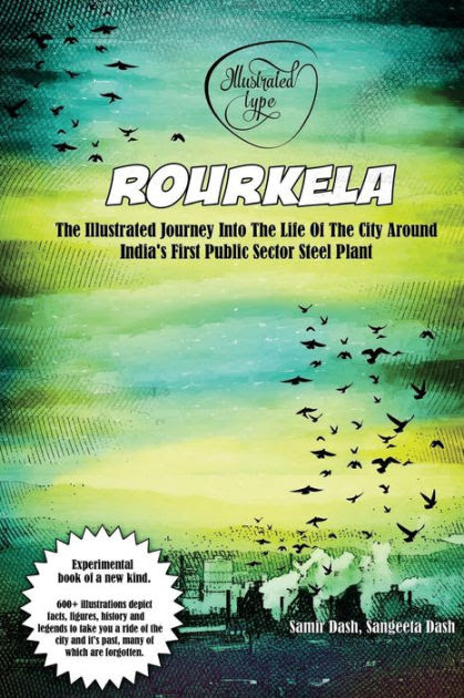 Rourkela - The Illustrated Journey Into The Life Of The City Around India's First Public Sector Steel Plant