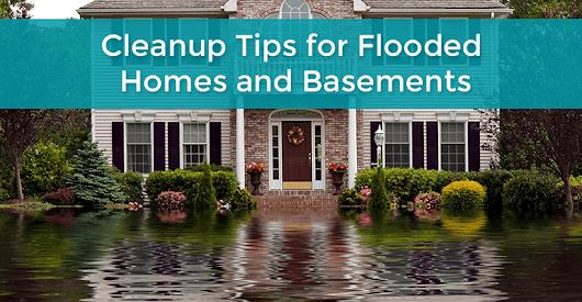 Cleanup Tips for Flooded Homes and Basements