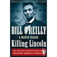 Killing Lincoln : The Shocking Assassination That Changed America Forever by O'Reilly, Bill; Dugard, Martin, 9780805093070