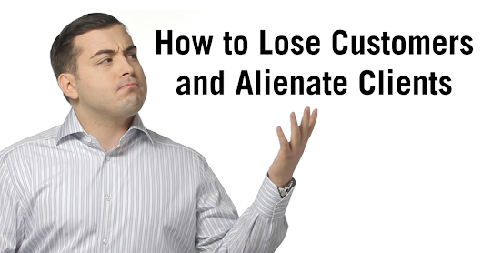 How to Lose Customers (and Alienate Clients)