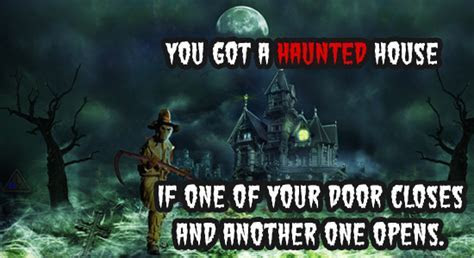 You Got A Haunted House. Free Happy Halloween Quotes