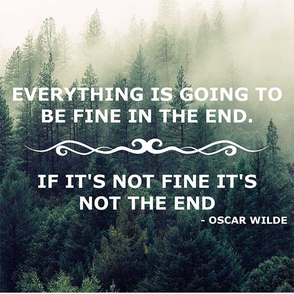 Everything Is Going To Be Fine In The End Quotes Area