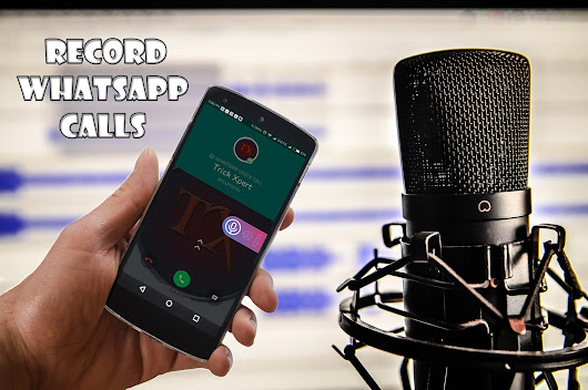 How To Record WhatsApp Calls On Android - Trick Xpert