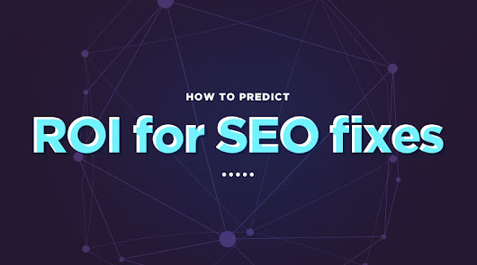 How to predict ROI for SEO fixes | Search Engine Watch