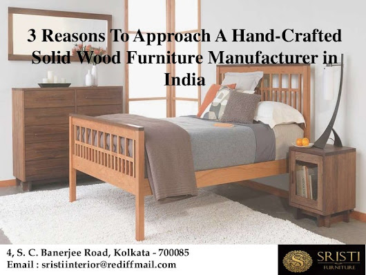 3 Reasons To Approach A Hand-Crafted Solid Wood Furniture Manufacture…