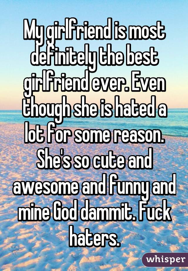 My Girlfriend Is Most Definitely The Best Girlfriend Ever Even