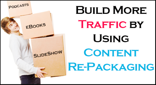 Boost Traffic & Dominate Your Niche With Content Re-Packaging