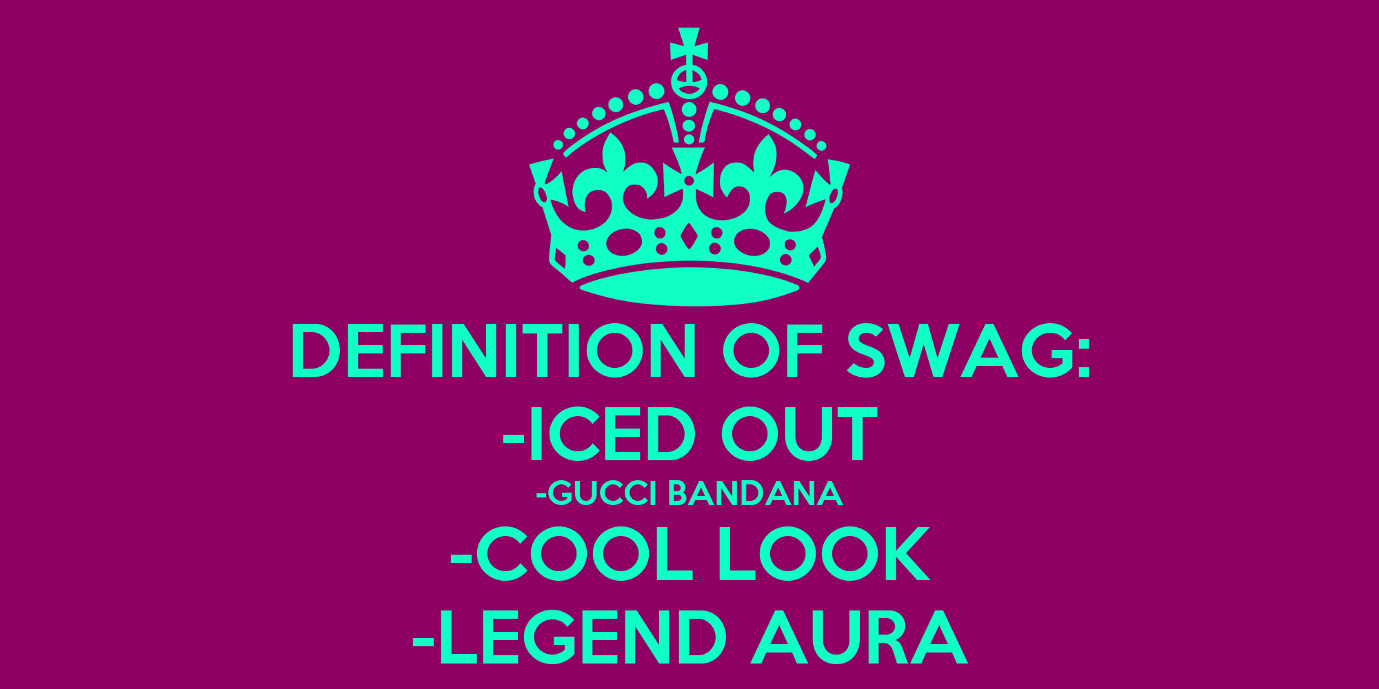 DEFINITION OF SWAG: -ICED OUT -GUCCI BANDANA -COOL LOOK -LEGEND AURA