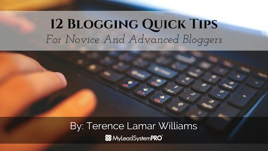12 Blogging Quick Tips For Novice And Advanced Bloggers • My Lead System PRO - MyLeadSystemPRO
