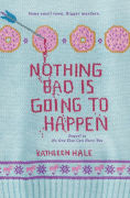 Title: Nothing Bad Is Going to Happen, Author: Kathleen Hale