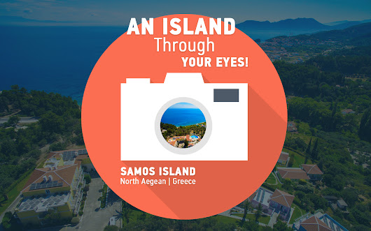 An island through your eyes! Win a trip to Samos!